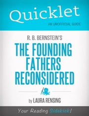 Quicklet on R. B. Bernstein's The Founding Fathers Reconsidered (CliffNotes-like Book Summary) ebook by Laura  Rensing