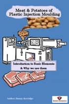 Meat & Potatoes of Plastic Injection Moulding ebook by Danny Kerridge