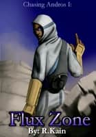 Flux Zone - A Tale of Superpowers & Revenge ebook by R.Kain