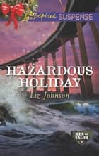Hazardous Holiday (Mills & Boon Love Inspired Suspense) (Men of Valor, Book 5) ebook by Liz Johnson