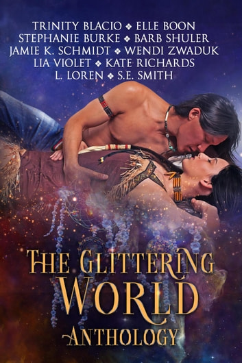 The Glittering World Anthology ebook by Trinity Blacio,S.E. Smith,Elle Boon,Kate Richards,Jamie K. Schmidt,Stephanie Burke,L. Loren,Lia Violet,Wendi Zwaduk,Barb Shuler