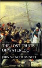 The Lost Fruits of Waterloo ebook by John Spencer Bassett