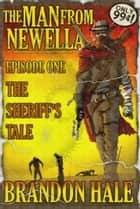 The Man From Newella I: The Sheriff's Tale ebook by Brandon Hale