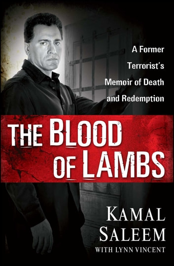The Blood of Lambs - A Former Terrorist's Memoir of Death and Redemption ebook by Kamal Saleem