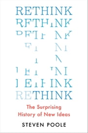 Rethink - The Surprising History of New Ideas ebook by Steven Poole
