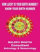 How Lucky Is Your Birth Number ebook by BALDEV BHATIA
