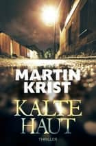 Kalte Haut - Thriller eBook by Martin Krist