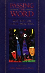 Passing the Word - Writers on Their Mentors ebook by Jeffrey Skinner, Lee Martin