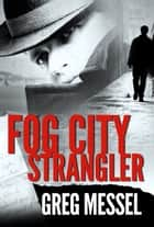 Fog City Strangler ebook by Greg Messel