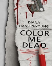 Color Me Dead ebook by Diana Hansen-Young