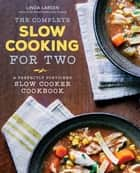 The Complete Slow Cooking for Two ebook by LInda Larsen