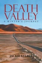 Death Valley: A Winter's Journey ebook by Jackie Keller