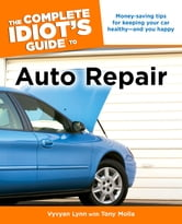The Complete Idiot's Guide to Auto Repair ebook by Vyvyan Lynn,Tony Molla
