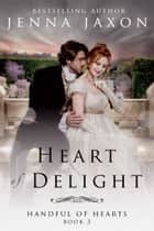 Heart of Delight ebook by Jenna Jaxon
