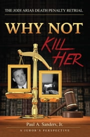 Why Not Kill Her: A Juror's Perspective ebook by Kobo.Web.Store.Products.Fields.ContributorFieldViewModel