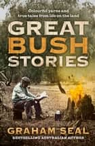 Great Bush Stories - Colourful yarns and true tales from life on the land ebook by Graham Seal