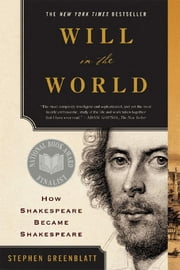 Will in the World: How Shakespeare Became Shakespeare ebook by Stephen Greenblatt