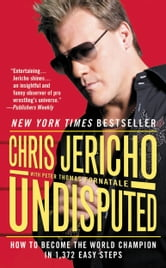 Undisputed - How to Become the World Champion in 1,372 Easy Steps ebook by Chris Jericho