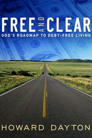 Free and Clear - God's Roadmap to Debt-Free Living ebook by Howard Dayton