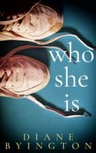 Who She Is eBook by Diane Byington