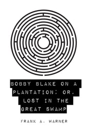 Bobby Blake on a Plantation; Or, Lost in the Great Swamp ebook by Frank A. Warner