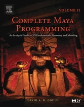 Complete Maya Programming Volume II: An In-depth Guide to 3D Fundamentals, Geometry, and Modeling ebook by Gould, David