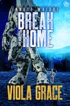 Break for Home ebook by Viola Grace