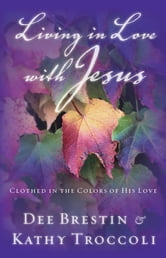 Living in Love with Jesus - Clothed in the Colors of His Love ebook by Dee Brestin