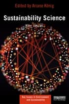 Sustainability Science - Key Issues ebook by Ariane König, Jerome Ravetz