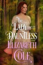The Lady Dauntless - A Secrets of the Zodiac Novel ebook by Elizabeth Cole
