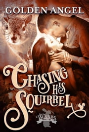 Chasing His Squirrel - Big Bad Bunnies, #2 ebook by Golden Angel