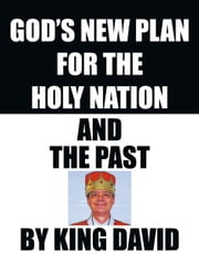 God's New Plan for the Holy Nation and the Past ebook by KING David