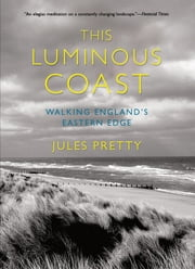 This Luminous Coast - Walking England's Eastern Edge ebook by Jules Pretty