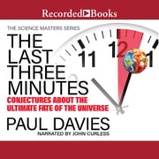 The Last Three Minutes - Conjectures about the Ultimate Fate of the Universe audiobook by Paul Davies