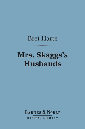 Mrs. Skaggs's Husbands (Barnes & Noble Digital Library) - And Other Stories ebook by Bret Harte