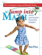 Jump Into Math - Active Learning for Preschool Children ebook by Rae Pica