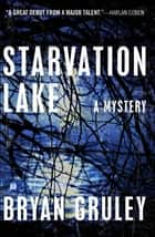 Starvation Lake ebook by Bryan Gruley
