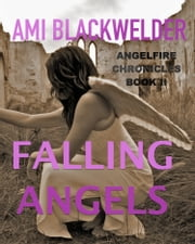 Falling Angels, Book 3 in the AngelFire Chronicles ebook by Ami Blackwelder