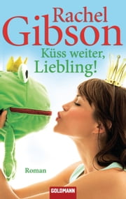 Küss weiter, Liebling! - Roman - Girlfriends 4 ebook by Rachel Gibson