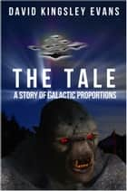 The Tale: A Story of Galactic Proportions e-kirjat by David Kingsley Evans