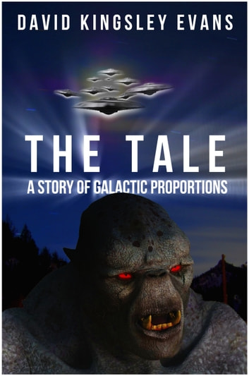 The Tale: A Story of Galactic Proportions ebook by David Kingsley Evans