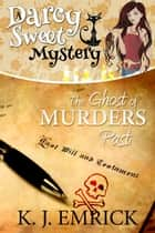 The Ghost of Murders Past - Darcy Sweet Mystery, #23 ebook by K.J. Emrick