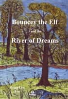 Bouncey the Elf and the River of Dreams ebook by Brian  Leo Lee
