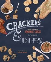 Crackers & Dips - More than 50 Handmade Snacks ebook by Ivy Manning