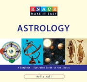 Knack Astrology - A Complete Illustrated Guide to the Zodiac ebook by Molly Hall,David Wheeler,Anna Adesanya