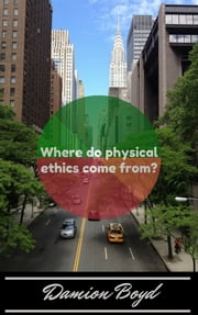 Where Do Physical Ethics Come From? ebook by Damion Boyd