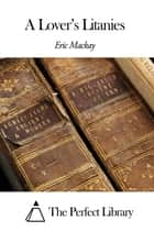 A Lover's Litanies ebook by Eric Mackay