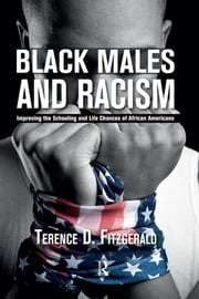 Black Males and Racism - Improving the Schooling and Life Chances of African Americans ebook by Terence D. Fitzgerald