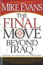 The Final Move Beyond Iraq ebook by Mike Evans