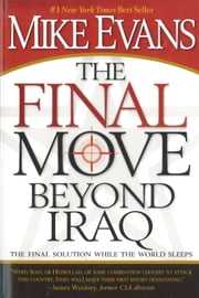 The Final Move Beyond Iraq - The Final Solution While the World Sleeps ebook by Mike Evans